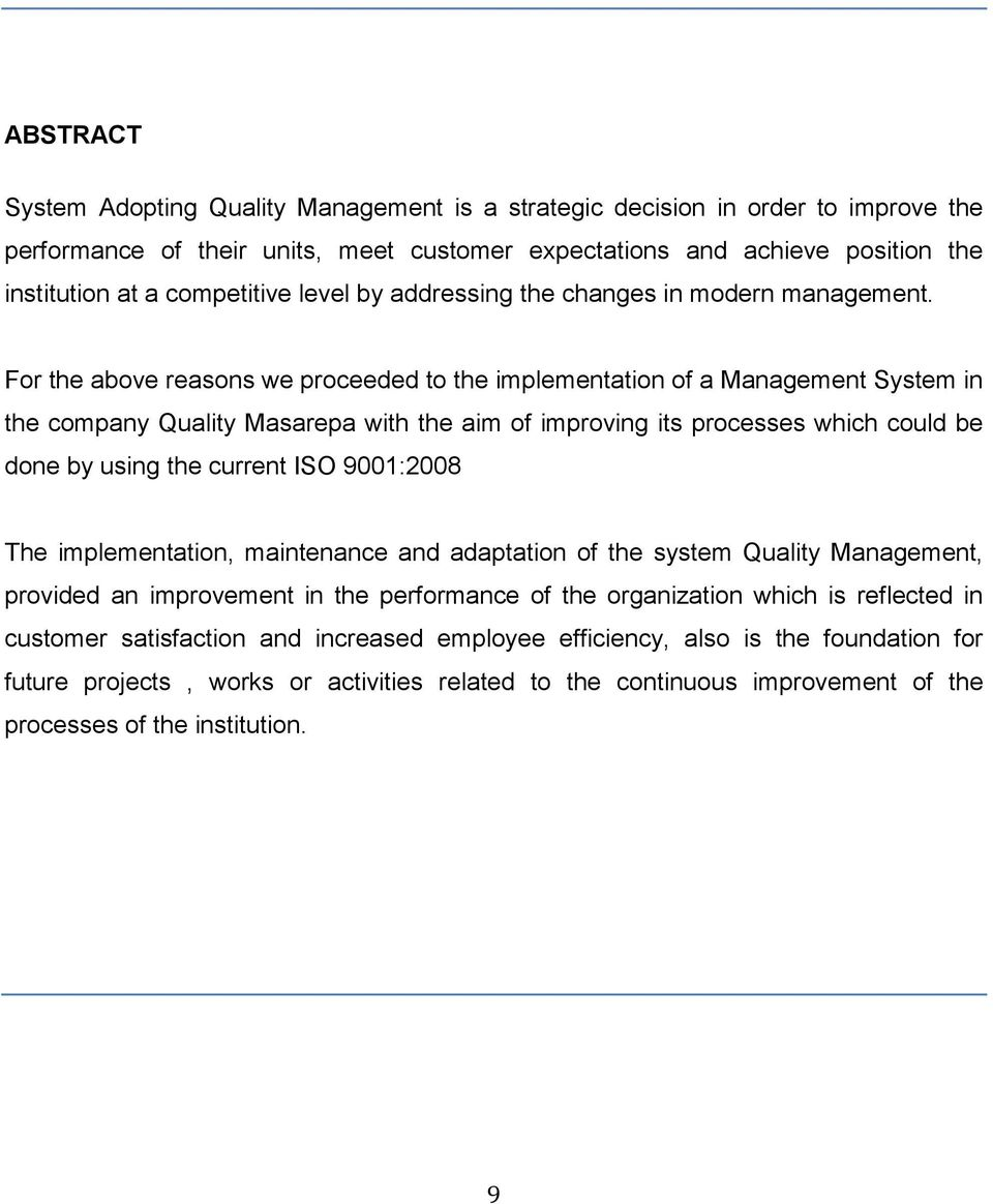 For the above reasons we proceeded to the implementation of a Management System in the company Quality Masarepa with the aim of improving its processes which could be done by using the current ISO