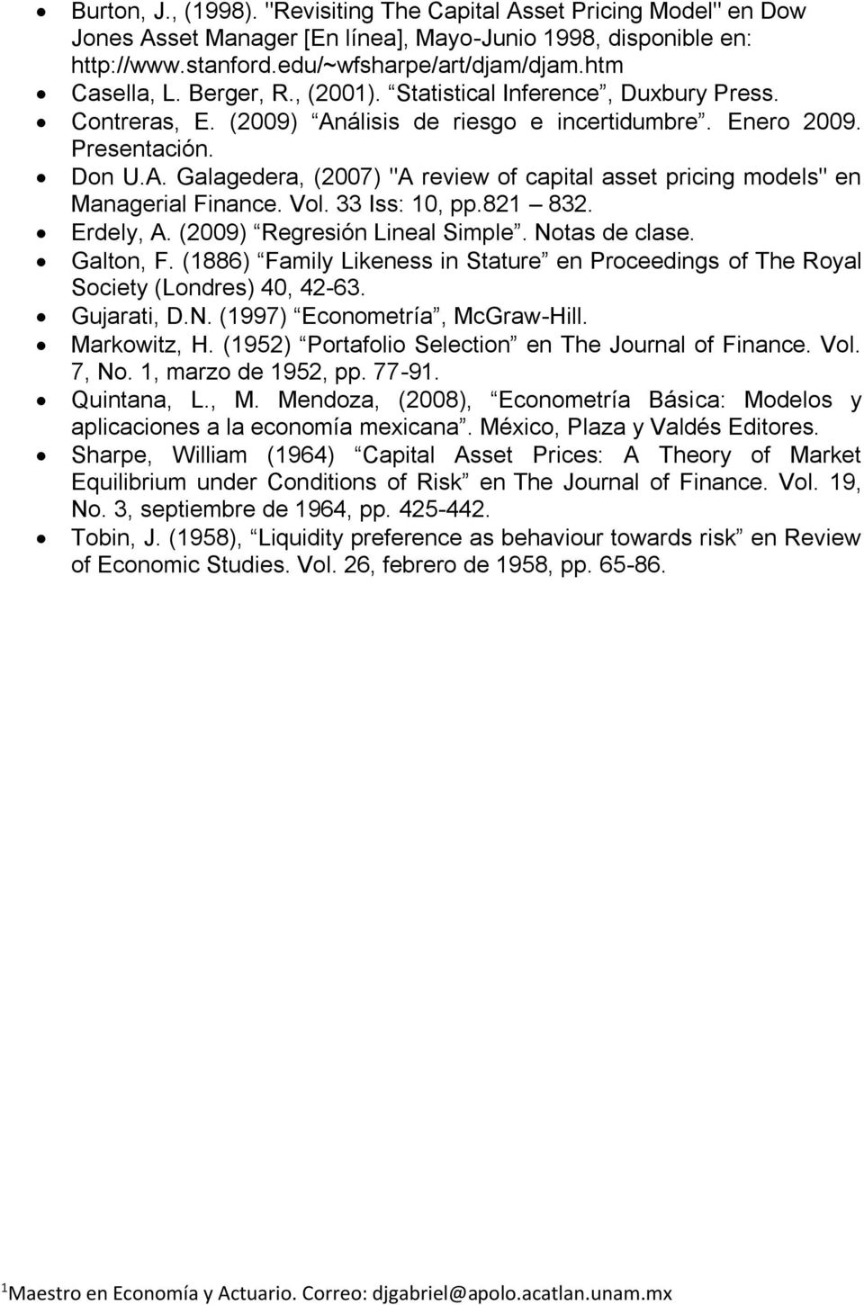 Vol. 33 Iss: 10, pp.821 832. Erdely, A. (2009) Regresión Lineal Simple. Notas de clase. Galton, F. (1886) Family Likeness in Stature en Proceedings of The Royal Society (Londres) 40, 42-63.