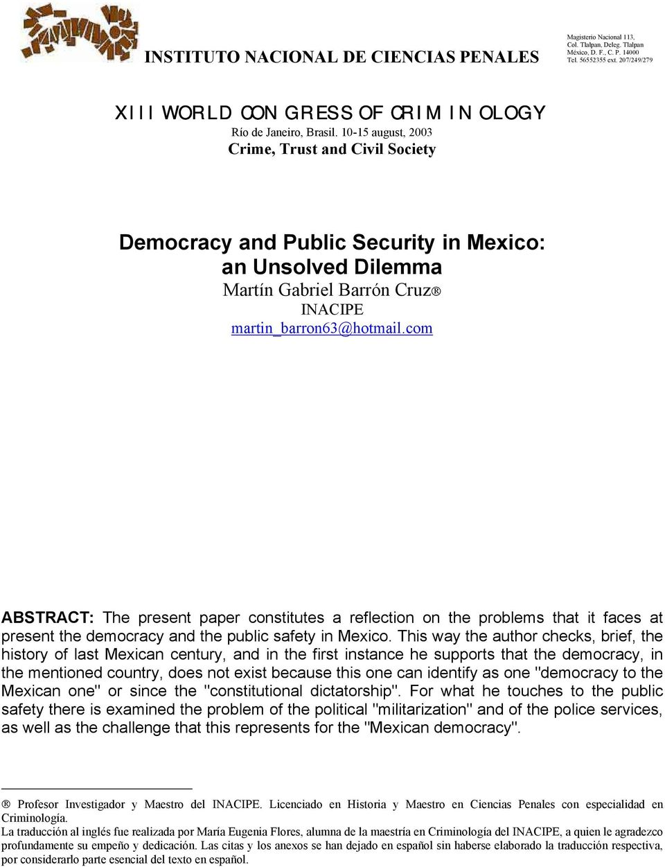 10-15 august, 2003 Crime, Trust and Civil Society Democracy and Public Security in Mexico: an Unsolved Dilemma Martín Gabriel Barrón Cruz INACIPE martin_barron63@hotmail.