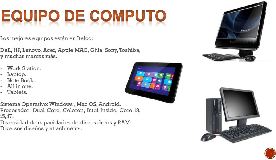 - Tablets. Sistema Operativo: Windows, Mac OS, Android.