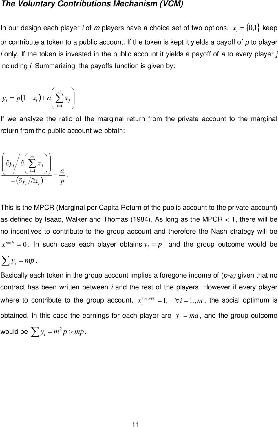 Summarizing, the payoffs function is given by: i y i m = p ( 1 x ) + i a x j j= 1 If we analyze the ratio of the marginal return from the private account to the marginal return from the public
