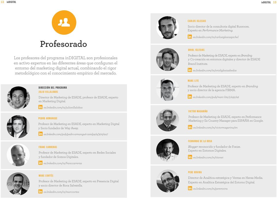 conocimiento empírico del mercado. dirección del programa JULIO VILLALOBOS Director de Marketing de ESADE, profesor de ESADE, experto en Marketing Digital. es.linkedin.