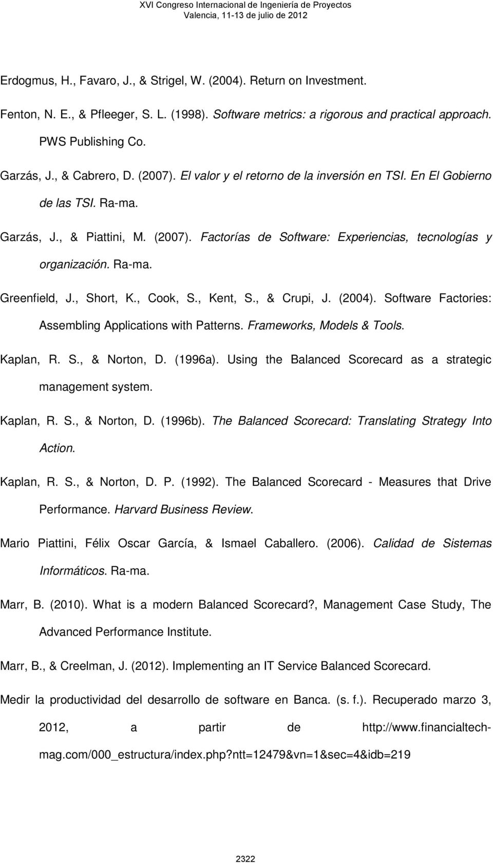 Ra-ma. Greenfield, J., Short, K., Cook, S., Kent, S., & Crupi, J. (2004). Software Factories: Assembling Applications with Patterns. Frameworks, Models & Tools. Kaplan, R. S., & Norton, D. (1996a).