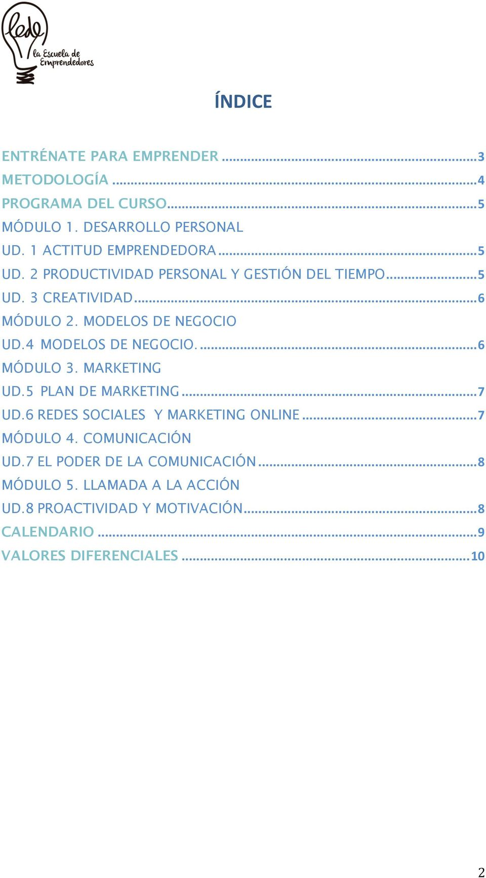 ... 6 MÓDULO 3. MARKETING UD.5 PLAN DE MARKETING... 7 UD.6 REDES SOCIALES Y MARKETING ONLINE... 7 MÓDULO 4. COMUNICACIÓN UD.