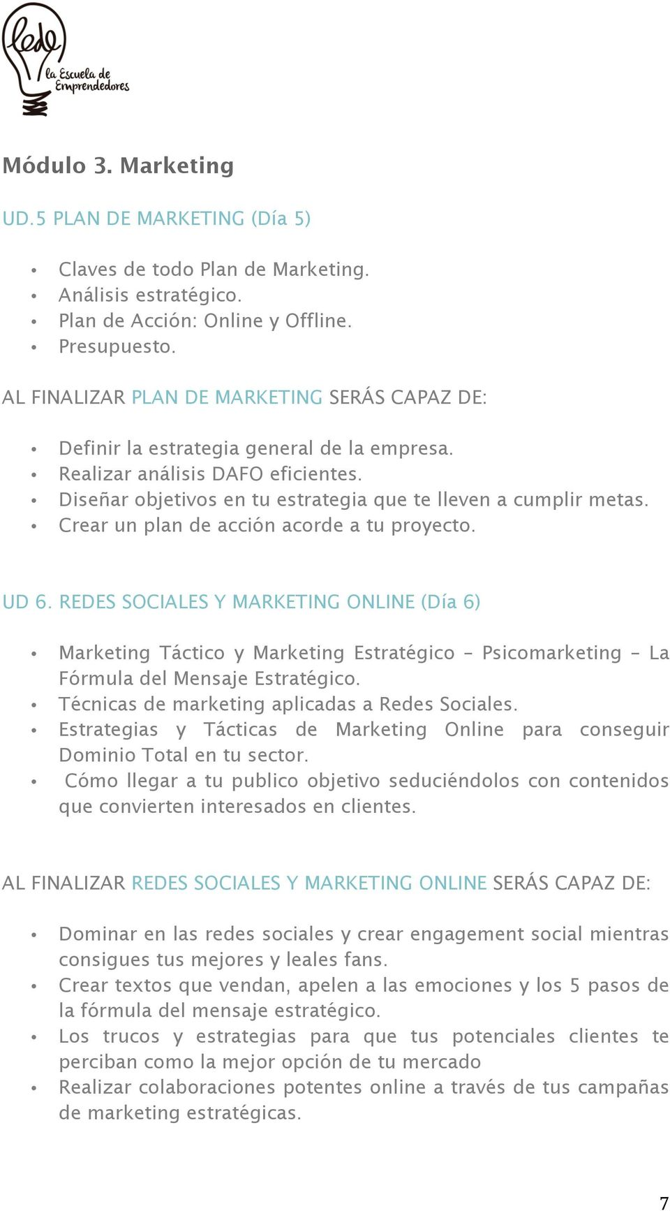 Crear un plan de acción acorde a tu proyecto. UD 6. REDES SOCIALES Y MARKETING ONLINE (Día 6) Marketing Táctico y Marketing Estratégico Psicomarketing La Fórmula del Mensaje Estratégico.