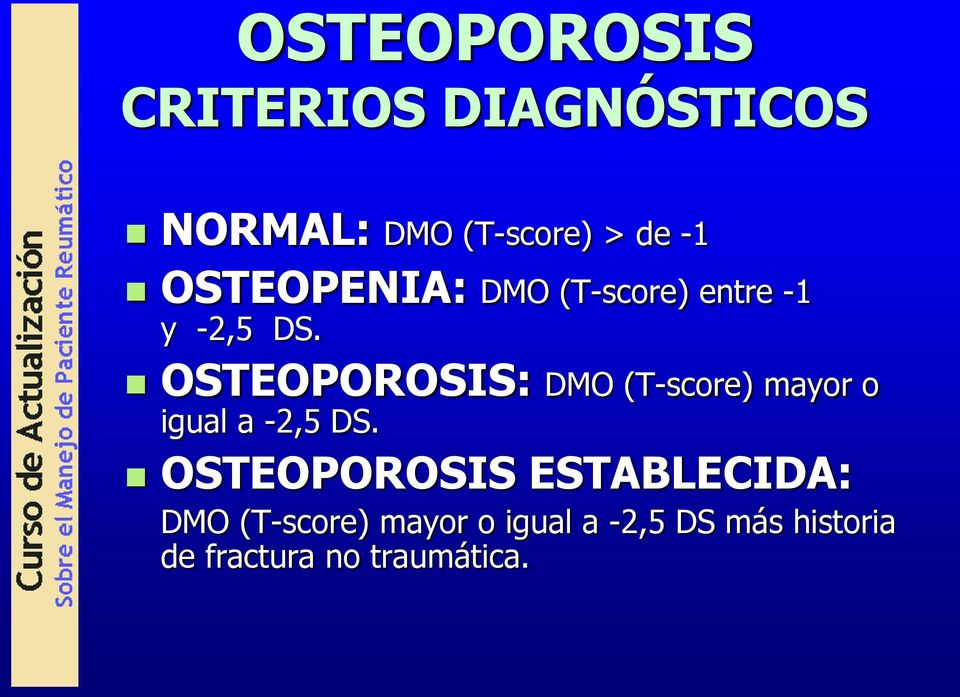 OSTEOPOROSIS: DMO (T-score) mayor o igual a -2,5 DS.