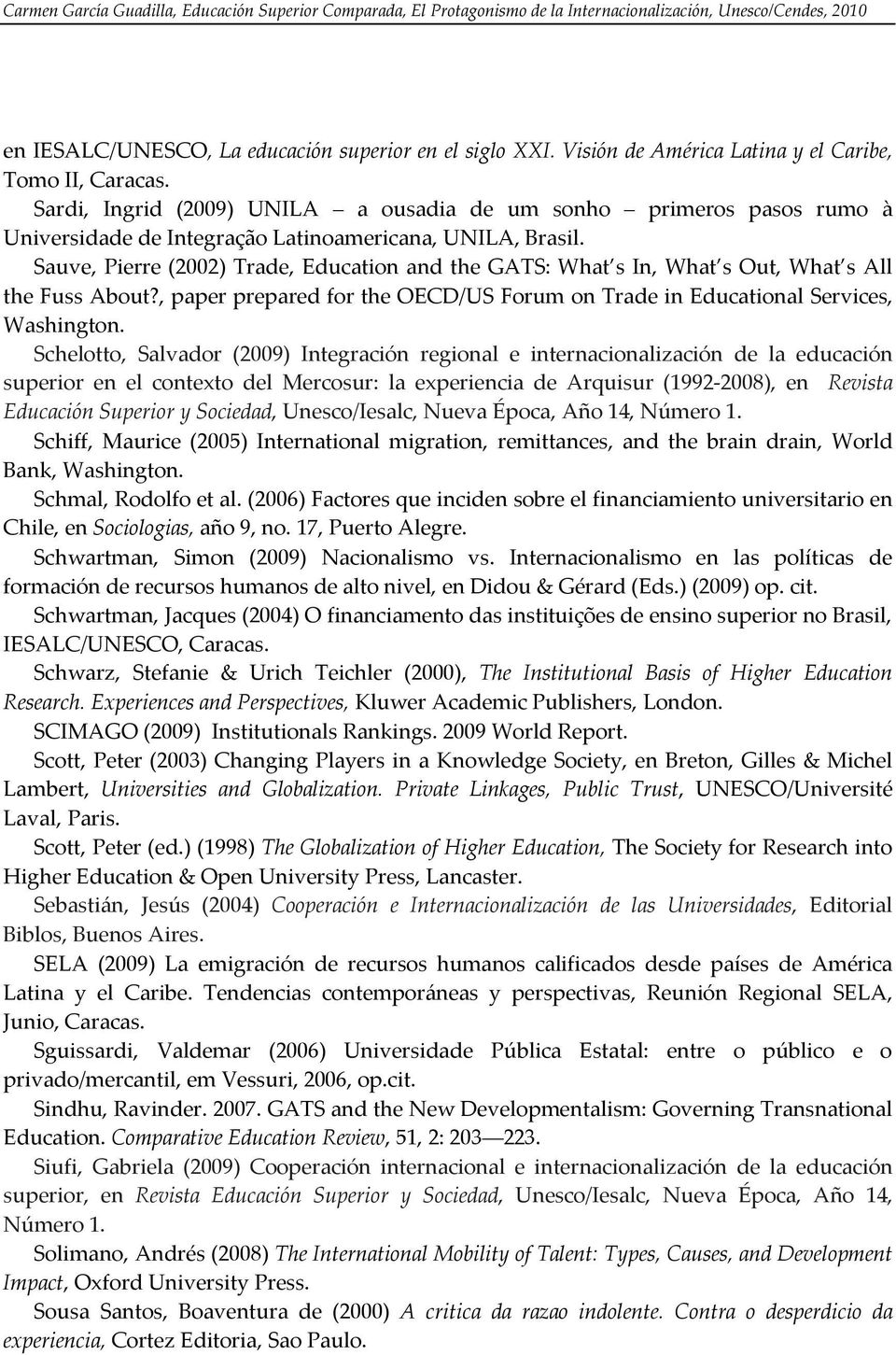 Sauve, Pierre (2002) Trade, Education and the GATS: What s In, What s Out, What s All the Fuss About?, paper prepared for the OECD/US Forum on Trade in Educational Services, Washington.