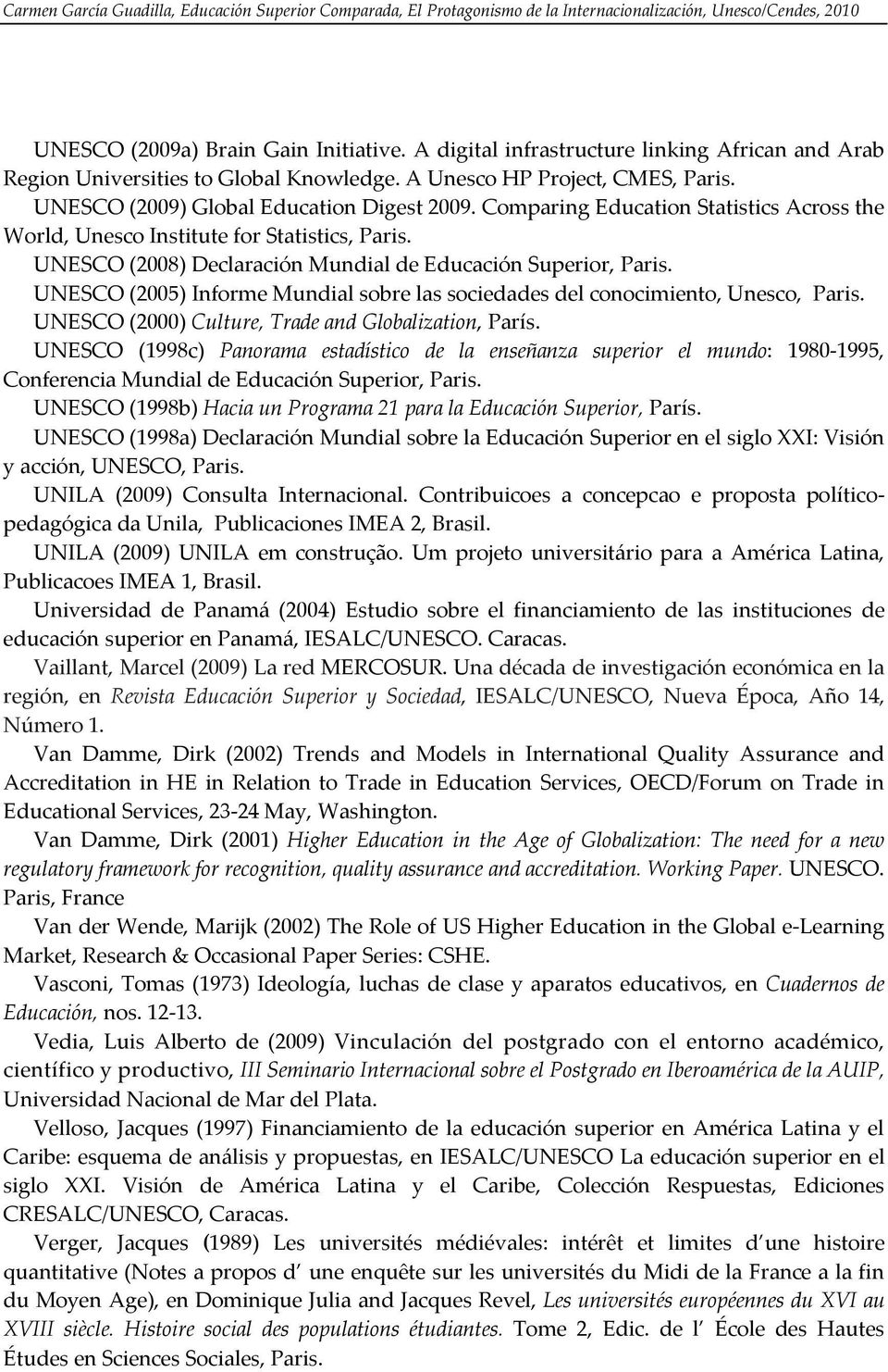 UNESCO (2005) Informe Mundial sobre las sociedades del conocimiento, Unesco, Paris. UNESCO (2000) Culture, Trade and Globalization, París.