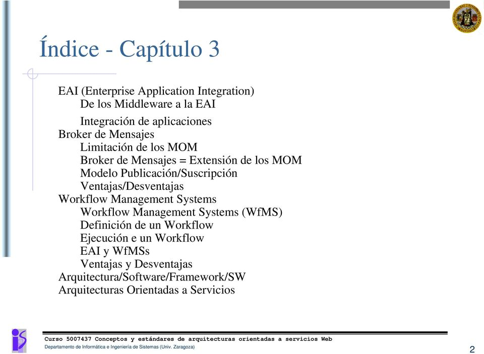 Ventajas/Desventajas Workflow Management Systems Workflow Management Systems (WfMS) Definición de un Workflow