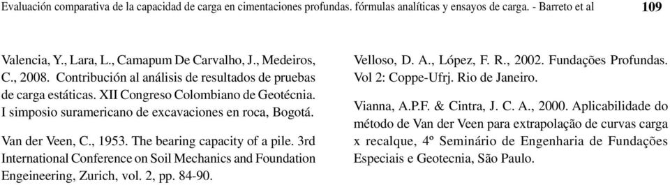 The bearing capacity of a pile. 3rd International Conference on Soil Mechanics and Foundation Engeineering, Zurich, vol. 2, pp. 84-90. Velloso, D. A., López, F. R., 2002. Fundações Profundas.