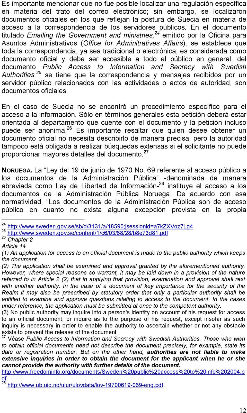 En el documento titulado Emailing the Government and ministries, 24 emitido por la Oficina para Asuntos Administrativos (Office for Adminitratives Affairs), se establece que toda la correspondencia,