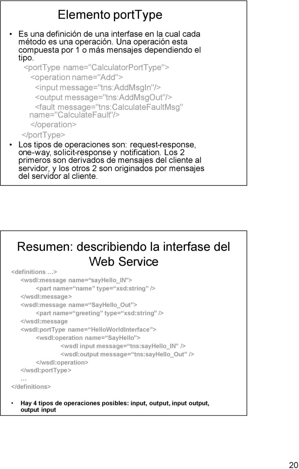 </operation> </porttype> Los tipos de operaciones son: request-response, one-way, solicit-response y notification.
