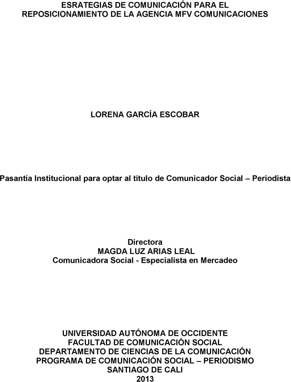 Comunicadora Social - Especialista en Mercadeo UNIVERSIDAD AUTÓNOMA DE OCCIDENTE FACULTAD DE COMUNICACIÓN