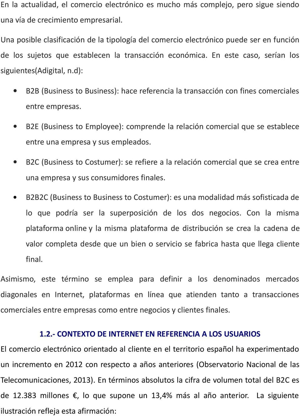 d): B2B (Business to Business): hace referencia la transacción con fines comerciales entre empresas.