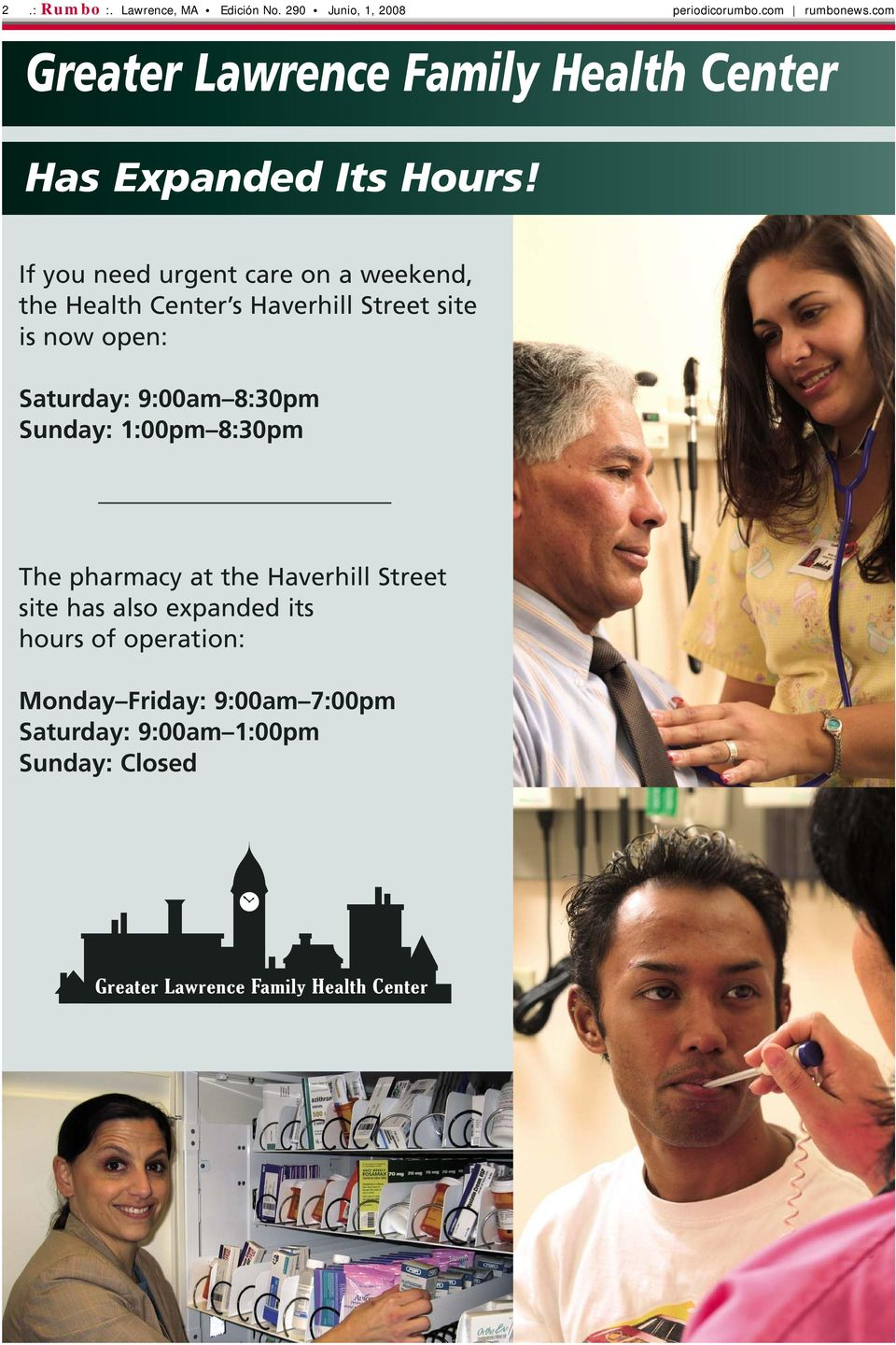 If you need urgent care on a weekend, the Health Center s Haverhill Street site is now open: Saturday: 9:00am 8:30pm
