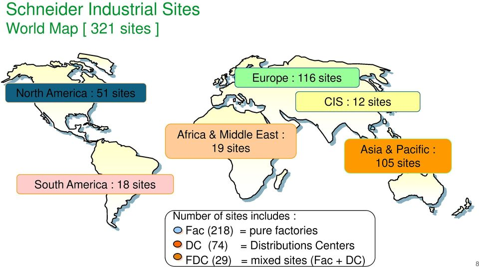 America : 18 sites Confidential Property of Schneider Electric Number of sites includes :