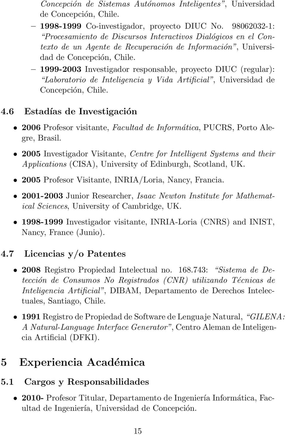 1999-2003 Investigador responsable, proyecto DIUC (regular): Laboratorio de Inteligencia y Vida Artificial, Universidad de Concepción, Chile. 4.
