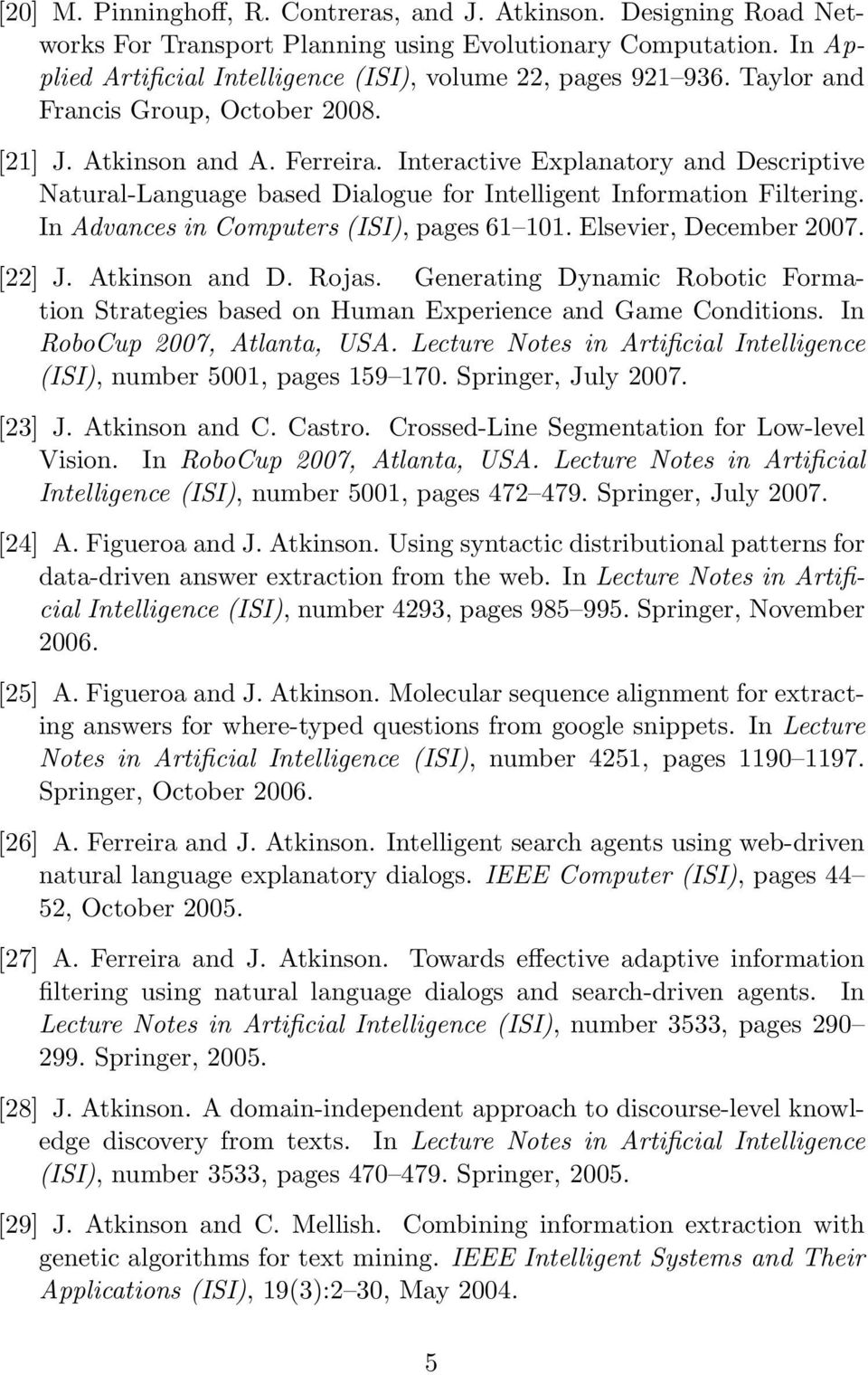 In Advances in Computers (ISI), pages 61 101. Elsevier, December 2007. [22] J. Atkinson and D. Rojas. Generating Dynamic Robotic Formation Strategies based on Human Experience and Game Conditions.