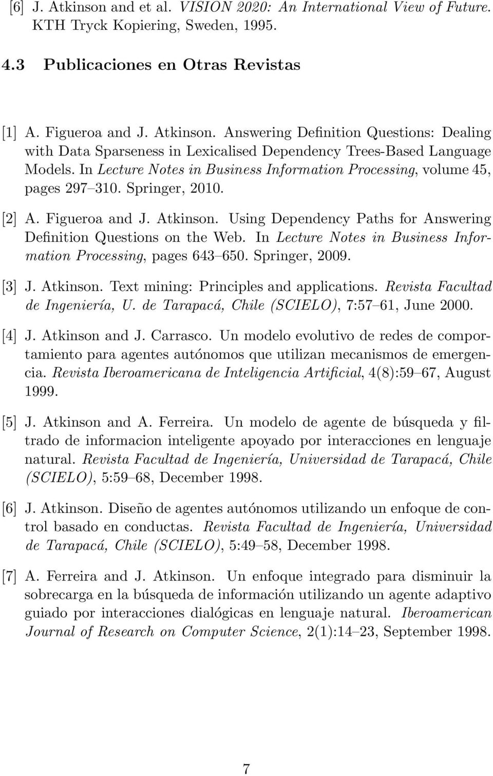 In Lecture Notes in Business Information Processing, pages 643 650. Springer, 2009. [3] J. Atkinson. Text mining: Principles and applications. Revista Facultad de Ingeniería, U.
