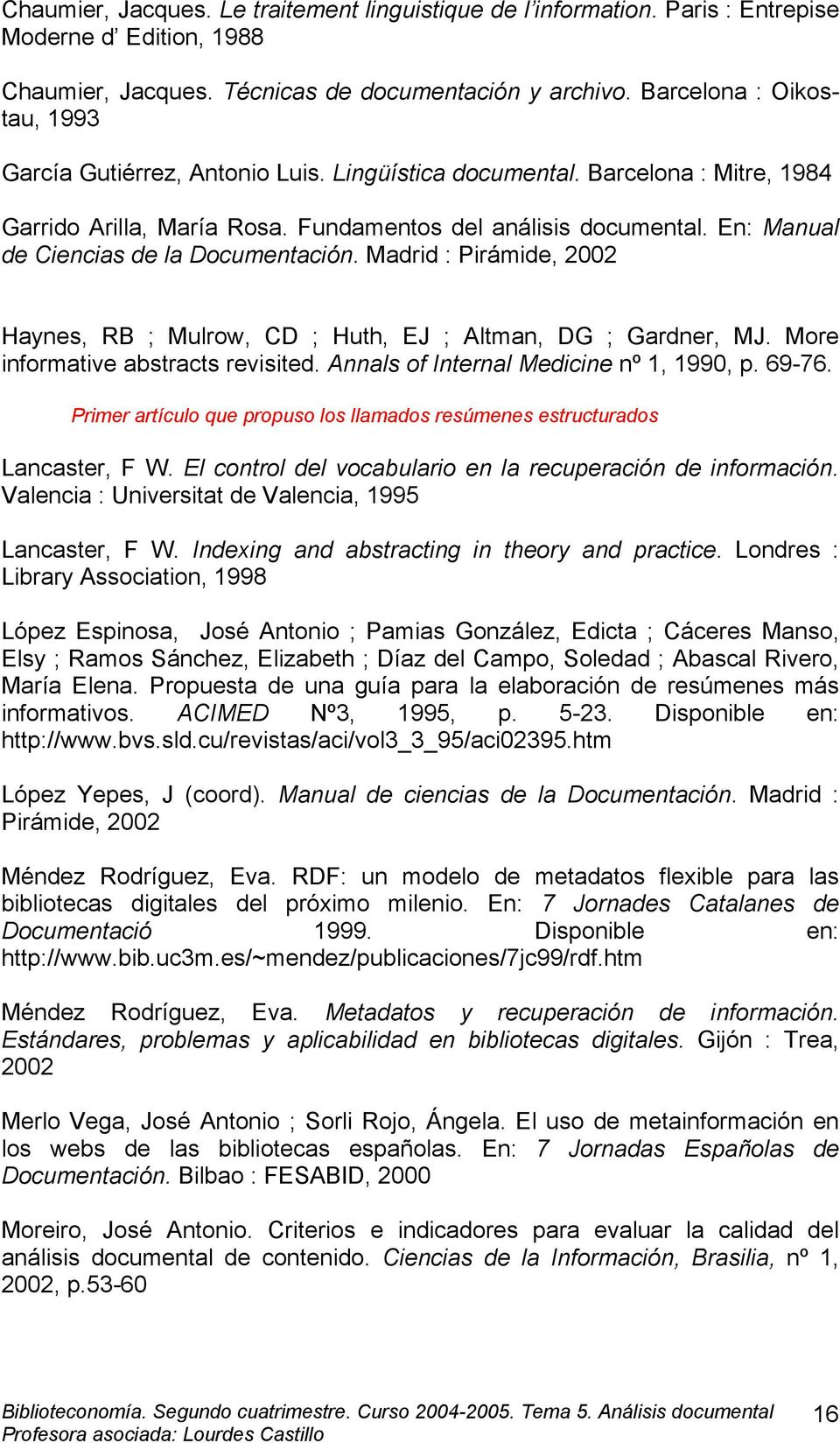 En: Manual de Ciencias de la Documentación. Madrid : Pirámide, 2002 Haynes, RB ; Mulrow, CD ; Huth, EJ ; Altman, DG ; Gardner, MJ. More informative abstracts revisited.