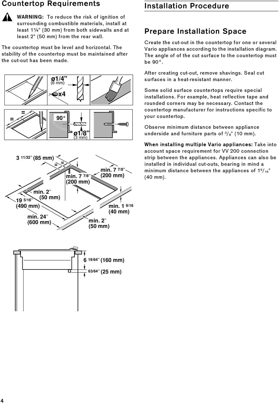 Installation Procedure Prepare Installation Space Create the cut-out in the countertop for one or several Vario appliances according to the installation diagram.