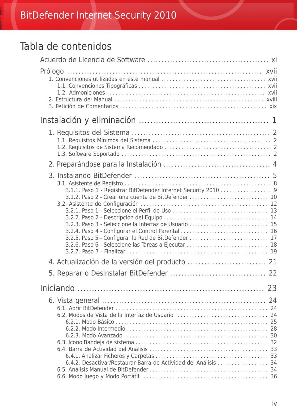 ................................................... xix Instalación y eliminación... 1 1. Requisitos del Sistema... 2 1.1. Requisitos Mínimos del Sistema.......................................... 2 1.2. Requisitos de Sistema Recomendado.