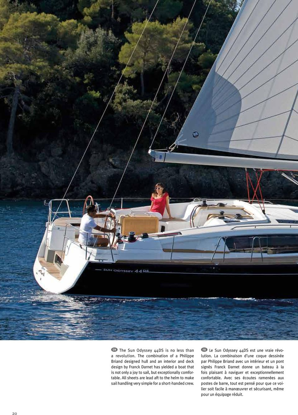 comfortable. All sheets are lead aft to the helm to make sail handling very simple for a short-handed crew. Le Sun Odyssey 44DS est une vraie révolution.