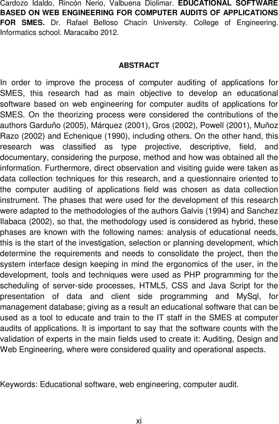 ABSTRACT In order to improve the process of computer auditing of applications for SMES, this research had as main objective to develop an educational software based on web engineering for computer