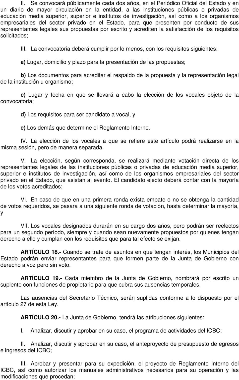 escrito y acrediten la satisfacción de los requisitos solicitados; III.