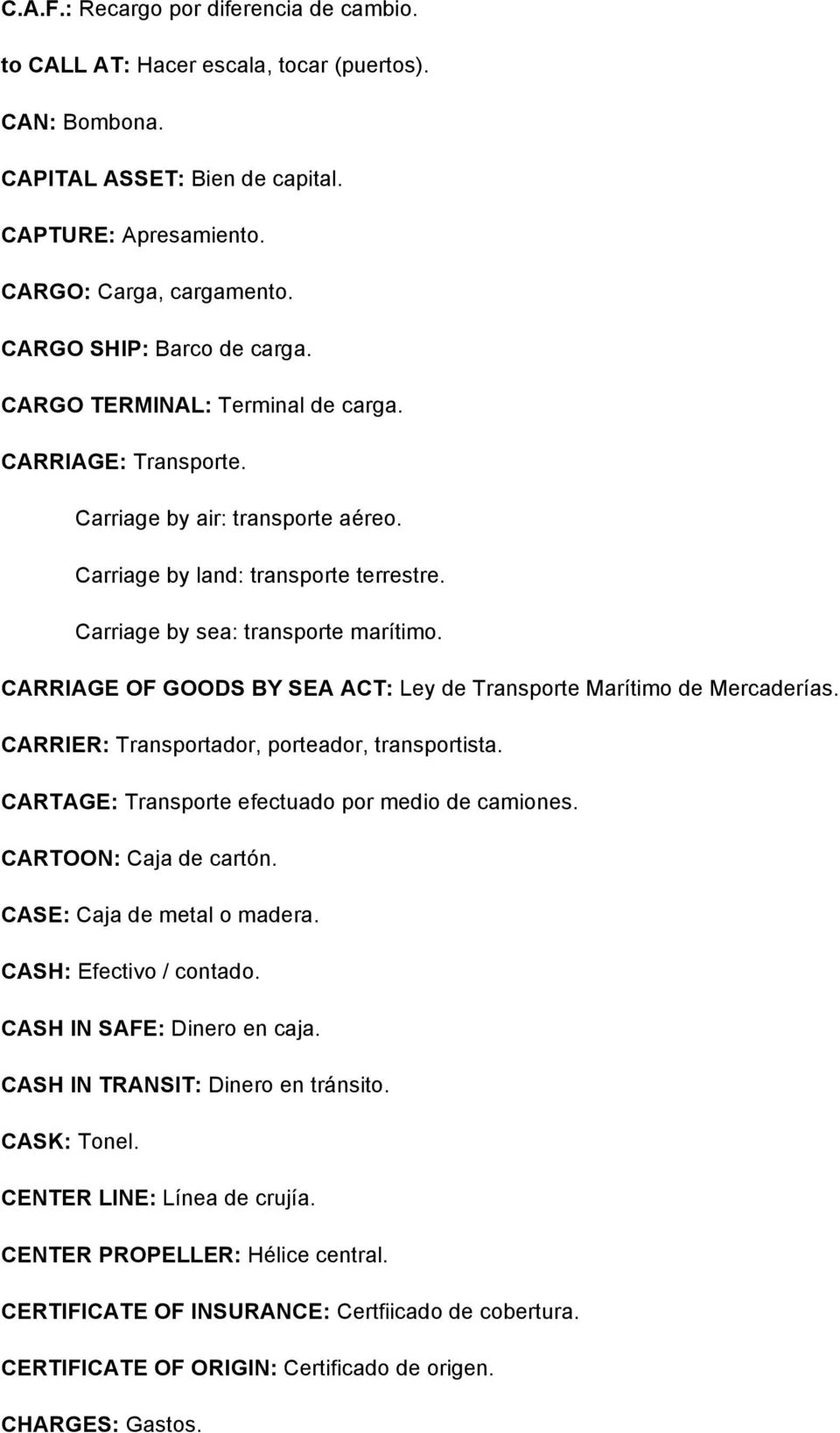 CARRIAGE OF GOODS BY SEA ACT: Ley de Transporte Marítimo de Mercaderías. CARRIER: Transportador, porteador, transportista. CARTAGE: Transporte efectuado por medio de camiones. CARTOON: Caja de cartón.