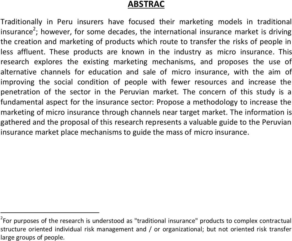 This research explores the existing marketing mechanisms, and proposes the use of alternative channels for education and sale of micro insurance, with the aim of improving the social condition of