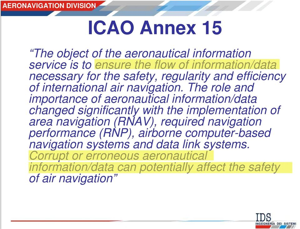 The role and importance of aeronautical information/data changed significantly with the implementation of area navigation (RNAV),