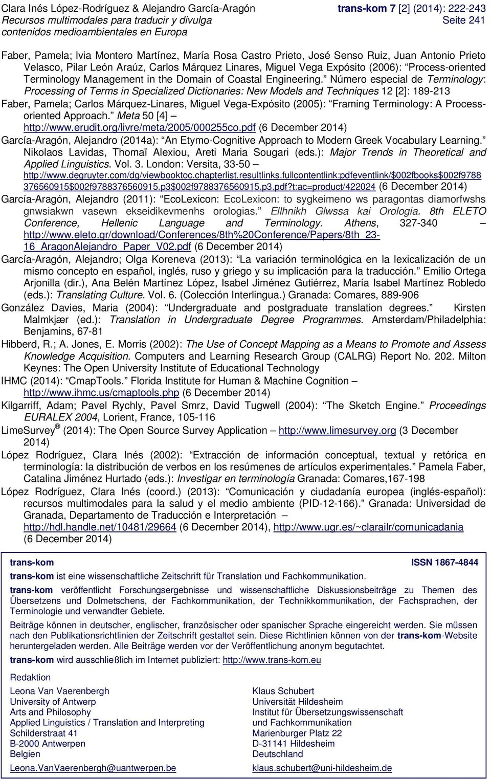 Número especial de Terminology: Processing of Terms in Specialized Dictionaries: New Models and Techniques 12 [2]: 189-213 Faber, Pamela; Carlos Márquez-Linares, Miguel Vega-Expósito (2005): Framing