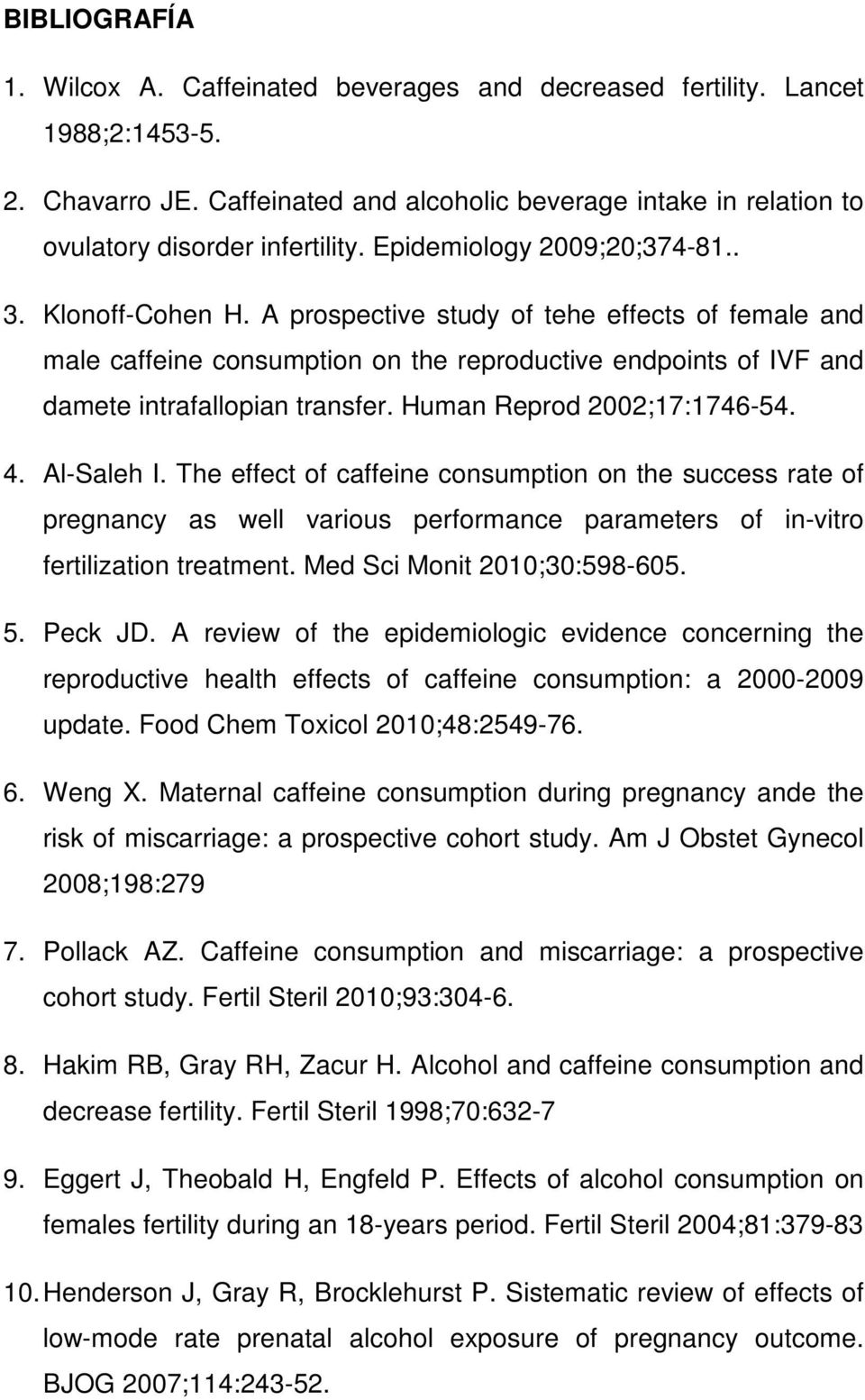 Human Reprod 2002;17:1746-54. 4. Al-Saleh I. The effect of caffeine consumption on the success rate of pregnancy as well various performance parameters of in-vitro fertilization treatment.