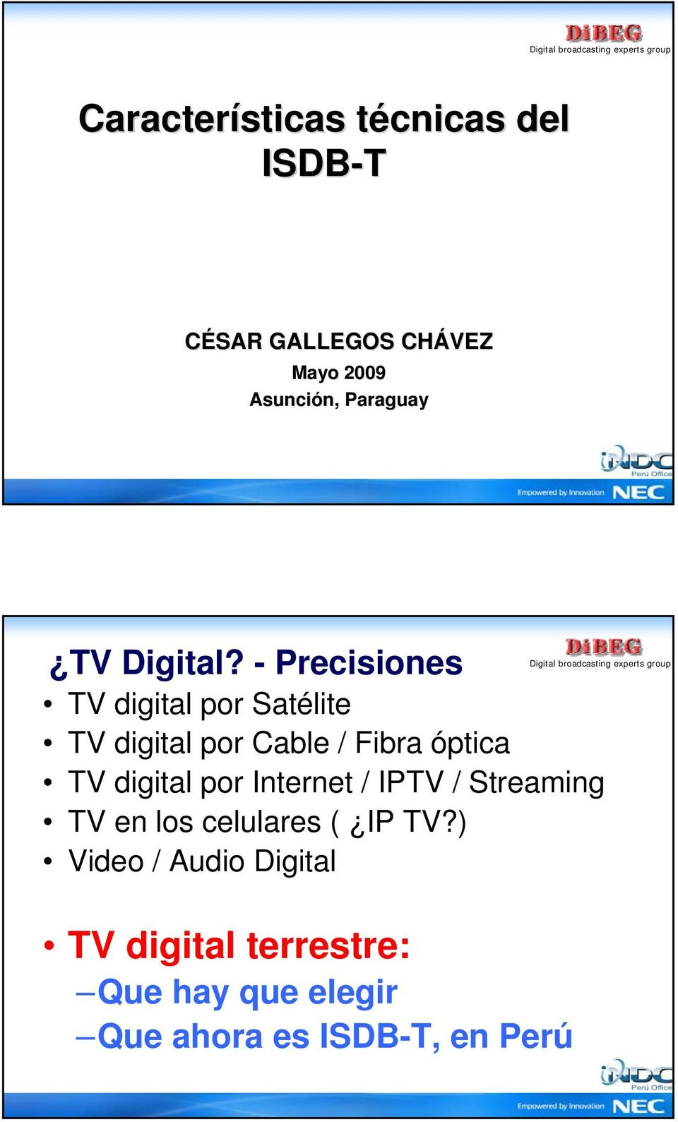 - Precisiones TV digital por Satélite TV digital por Cable / Fibra óptica TV digital