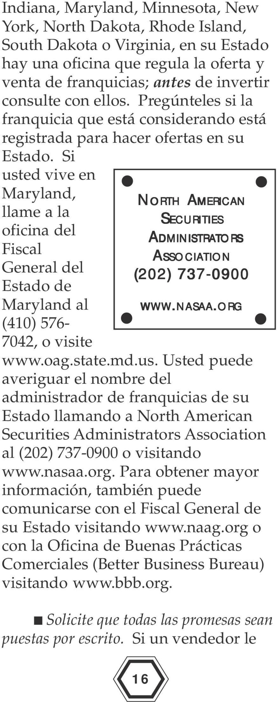Si usted vive en Maryland, llame a la oficina del Fiscal General del Estado de Maryland al (410) 576-7042, o visite NORTH AMERICAN SECURITIES ADMINISTRA DMINISTRATORS ASSOCIA SSOCIATION (202)