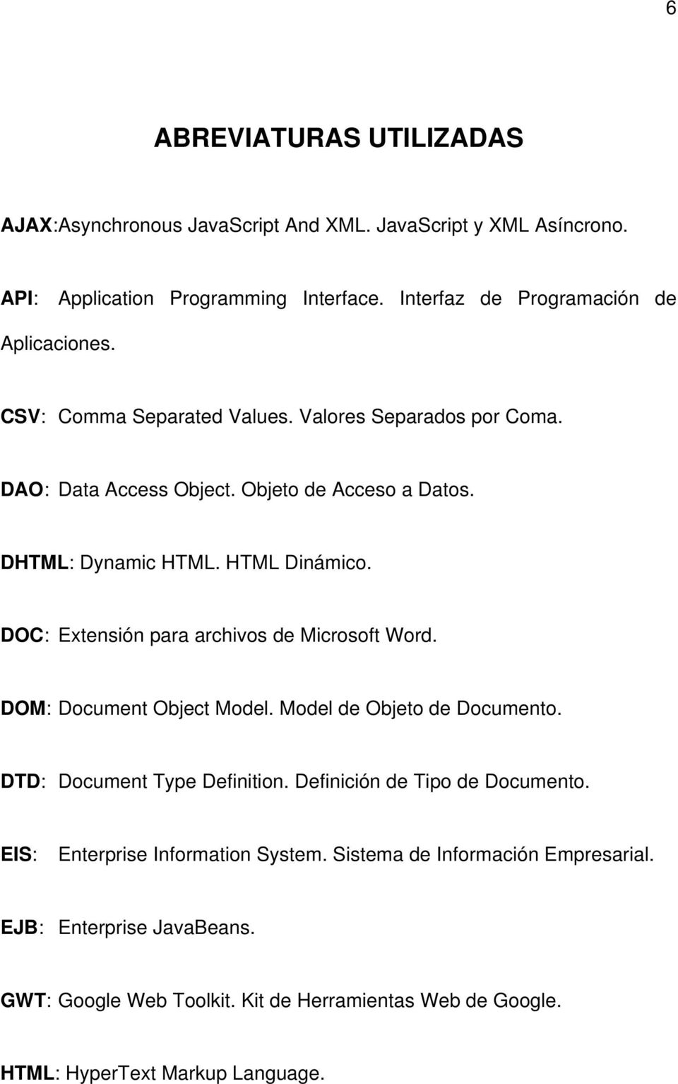HTML Dinámico. DOC: Extensión para archivos de Microsoft Word. DOM: Document Object Model. Model de Objeto de Documento. DTD: Document Type Definition.