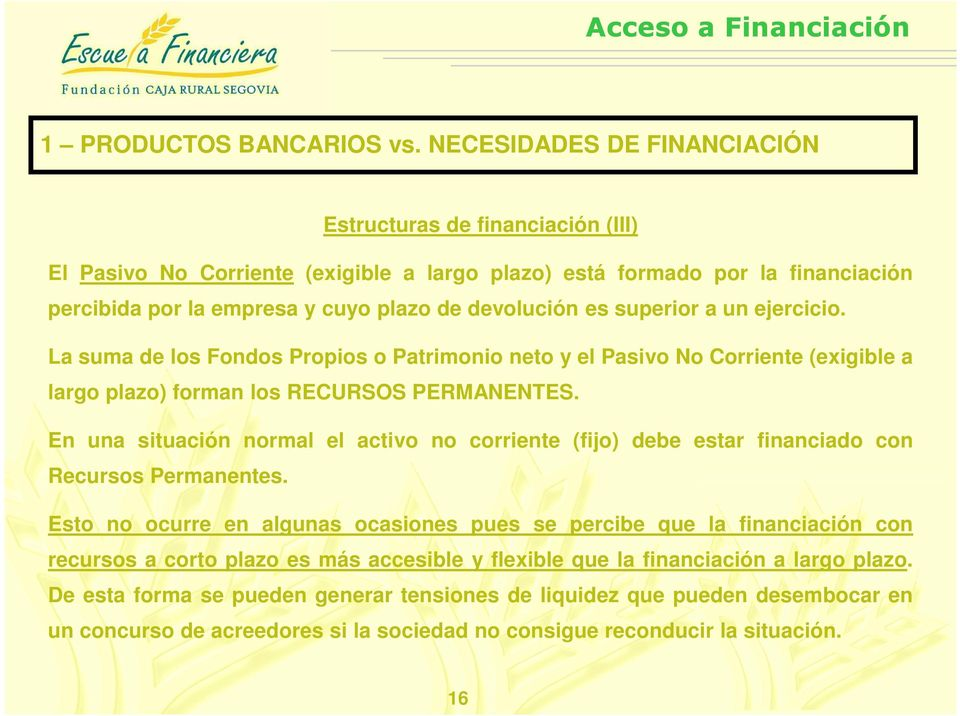 En una situación normal el activo no corriente (fijo) debe estar financiado con Recursos Permanentes.