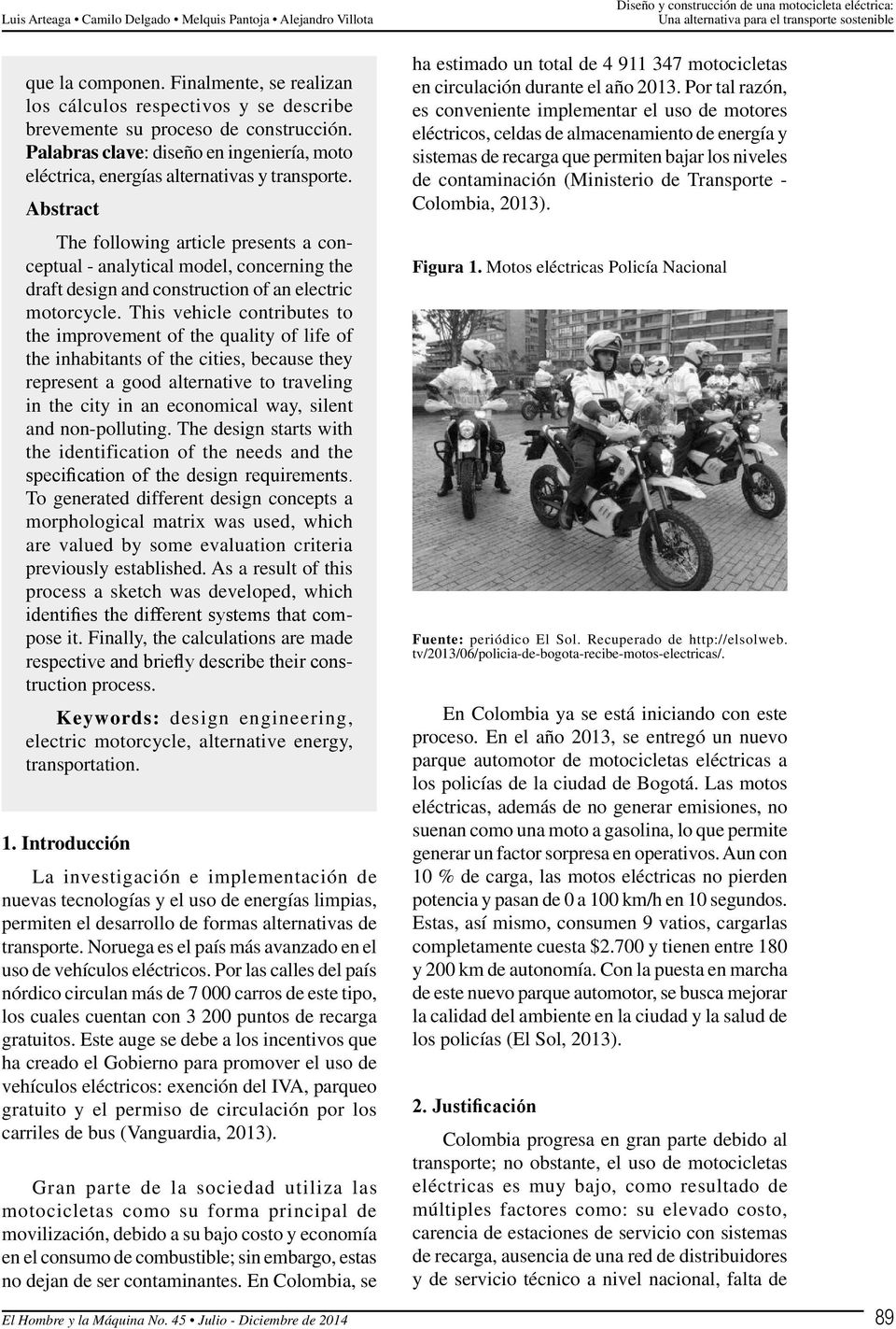 Abstract The following article presents a conceptual - analytical model, concerning the draft design and construction of an electric motorcycle.
