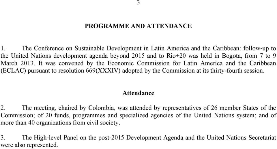 2013. It was convened by the Economic Commission for Latin America and the Caribbean (ECLAC) pursuant to resolution 669(XXXIV) adopted by the Commission at its thirty-fourth session.