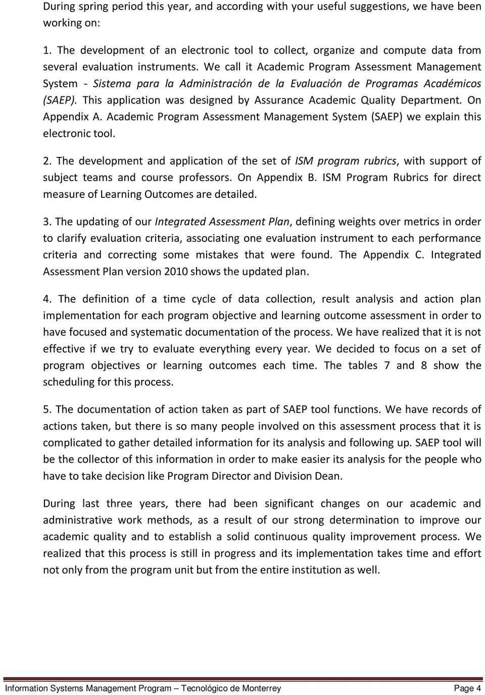 We call it Program Assessment Management System - Sistema para la Administración de la Evaluación de Programas Académicos (SAEP). This application was designed by Assurance Quality Department.