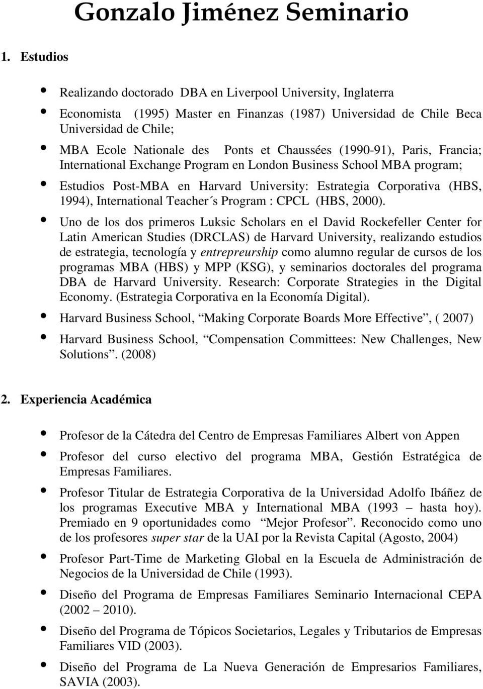 Chaussées (1990-91), Paris, Francia; International Exchange Program en London Business School MBA program; Estudios Post-MBA en Harvard University: Estrategia Corporativa (HBS, 1994), International