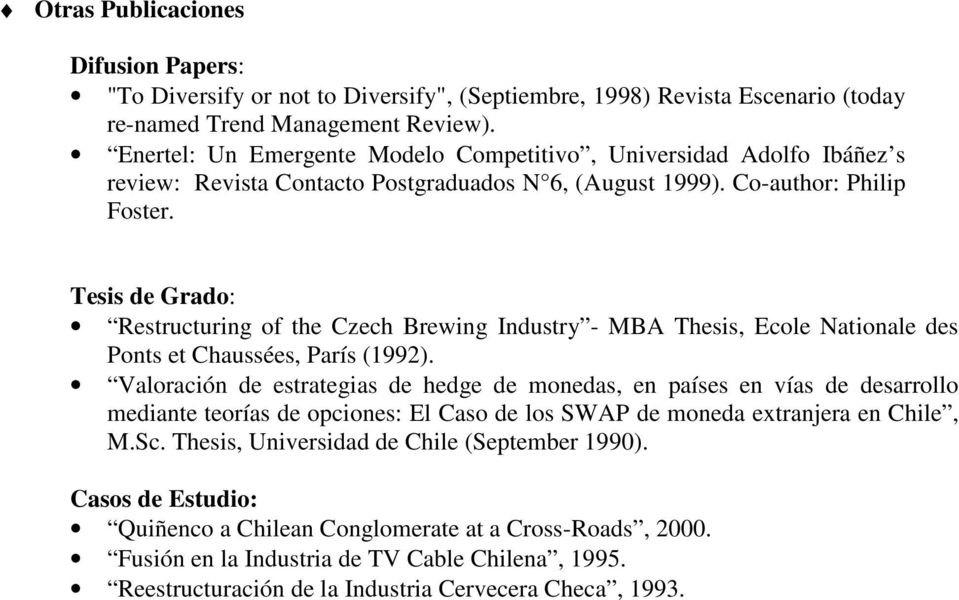 Tesis de Grado: Restructuring of the Czech Brewing Industry - MBA Thesis, Ecole Nationale des Ponts et Chaussées, París (1992).