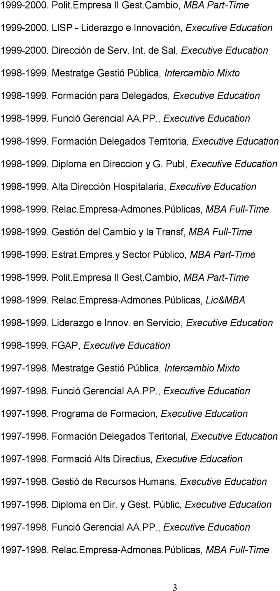 Diploma en Direccion y G. Publ, Executive Education 1998-1999. Alta Dirección Hospitalaria, Executive Education 1998-1999. Relac.Empresa-Admones.Públicas, MBA Full-Time 1998-1999.