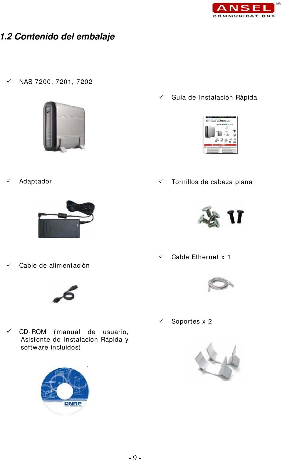 de alimentación Cable Ethernet x 1 CD-ROM (manual de usuario,