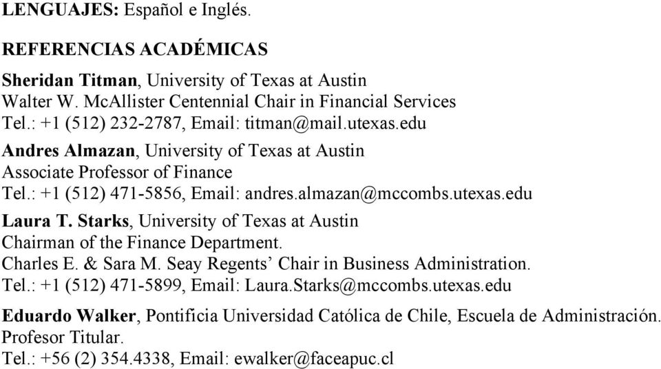 almazan@mccombs.utexas.edu Laura T. Starks, University of Texas at Austin Chairman of the Finance Department. Charles E. & Sara M. Seay Regents Chair in Business Administration. Tel.