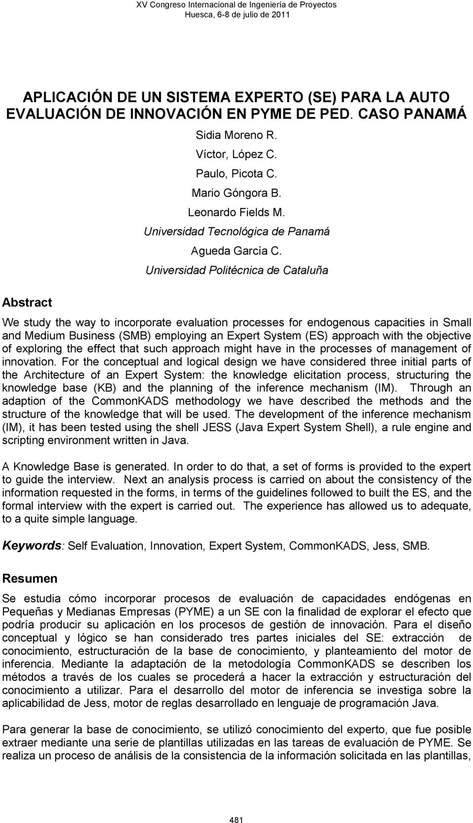 Universidad Politécnica de Cataluña We study the way to incorporate evaluation processes for endogenous capacities in Small and Medium Business (SMB) employing an Expert System (ES) approach with the