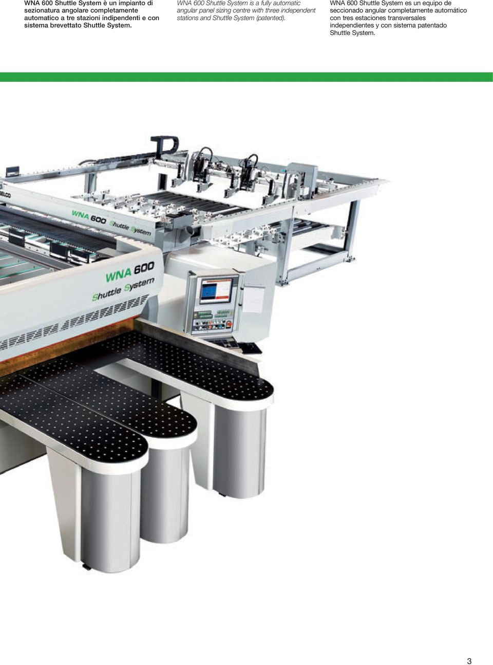 WNA 600 Shuttle System is a fully automatic angular panel sizing centre with three independent stations and Shuttle