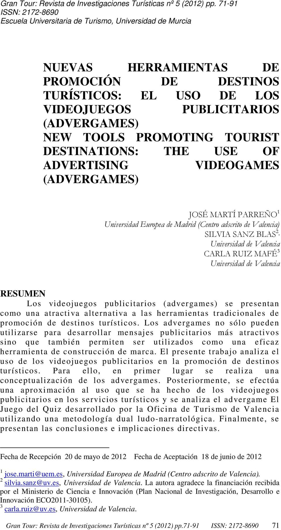 PROMOTING TOURIST DESTINATIONS: THE USE OF ADVERTISING VIDEOGAMES (ADVERGAMES) JOSÉ MARTÍ PARREÑO 1 Universidad Europea de Madrid (Centro adscrito de Valencia) SILVIA SANZ BLAS 2, Universidad de
