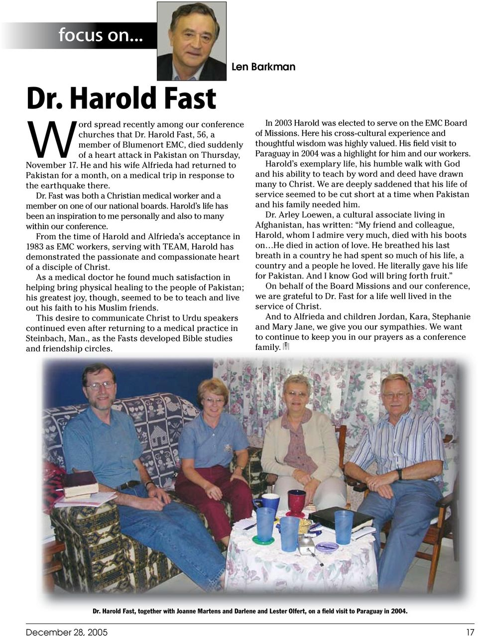 Fast was both a Christian medical worker and a member on one of our national boards. Harold s life has been an inspiration to me personally and also to many within our conference.